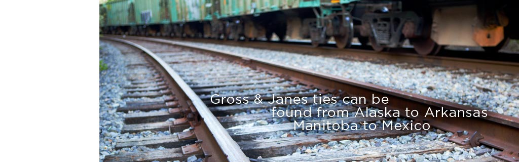 Gross & Janes ties can be found from Alaska to Arkansas  Manitoba to Mexico